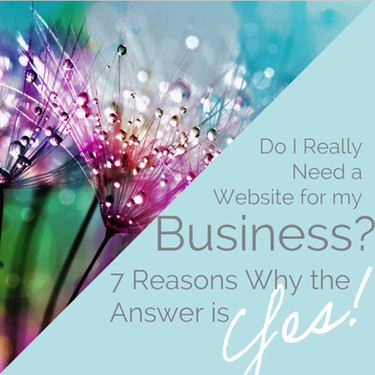 Do I Really Need a Website for my Business? 7 Reasons Why the Answer is Yes!