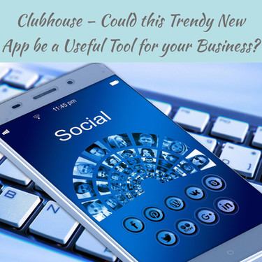 Clubhouse! Could this Trendy New App be a Useful Tool for your Business?