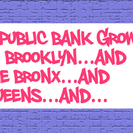 A Public Bank Grows in Brooklyn…and The Bronx…and Queens…And…