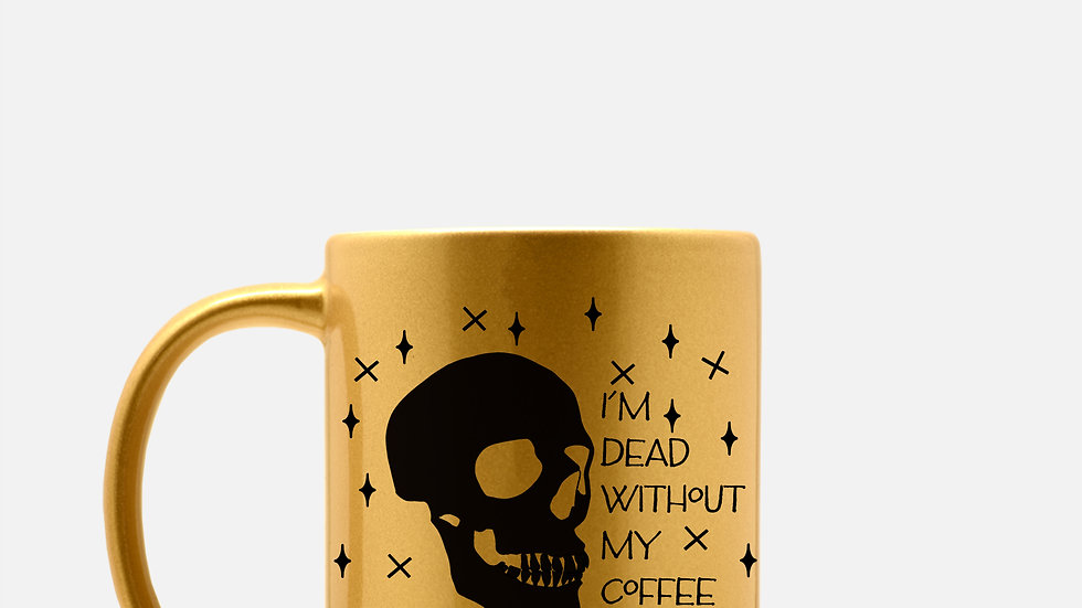 Dead without my coffee metallic mug 11oz