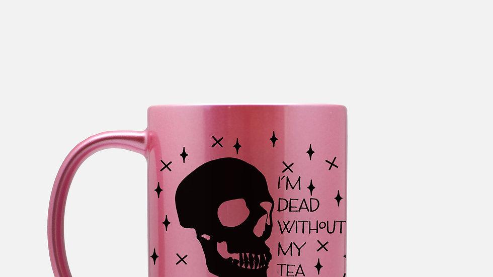 Dead without my tea metallic mug 11oz