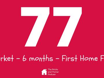 Episode 77 - Market - 6 months - First Home Fund