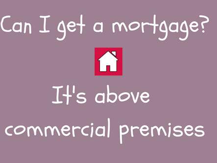 Can I get a mortgage - it's above commercial premises?