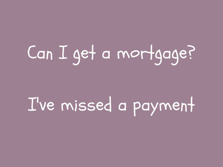 Can I get a mortgage - I have a missed payment?