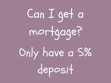 Can I get a mortgage? I've only got a 5% deposit