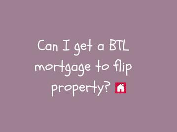 Can I get a BTL mortgage and flip the property?