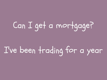 Can I get a mortgage - I've only been trading for a year?
