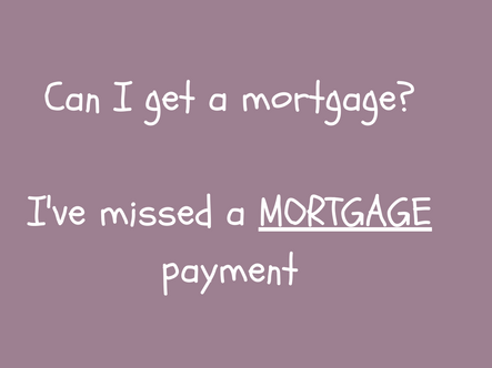 Can I get a mortgage - I've missed a mortgage payment