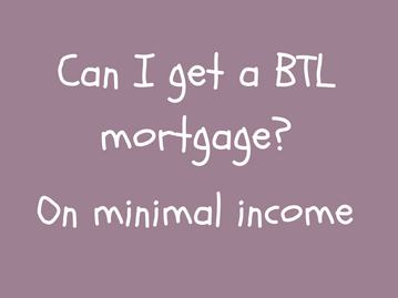Can I get a BTL mortgage - I've not got much income