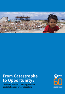 From Catastrophe to Opportunity - report done for the child rights NGO, Plan International, 2009