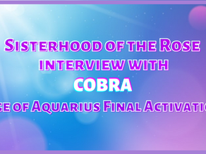 """Sisterhood of the Rose Interview with Cobra """"Age of Aquarius Final Activation"""""""