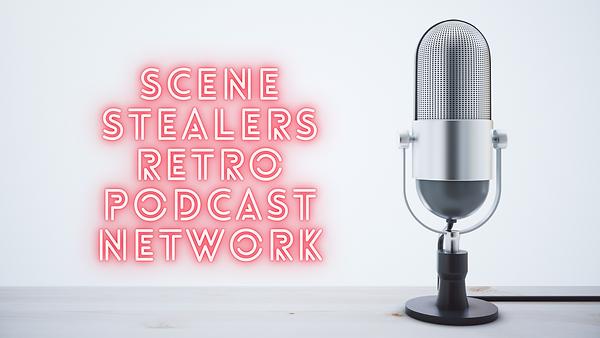 scene stealers retro podcast newtwork (1