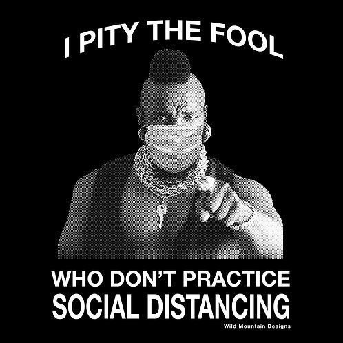 I PITY THE FOOL WHO DON'T PRACTICE SOCIAL DISTANCING