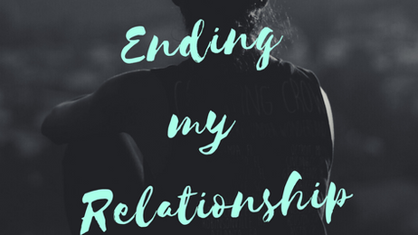 Why I am ENDING MY RELATIONSHIP
