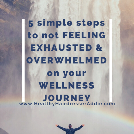 5 Simple Steps to not FEELING EXHAUSTED & OVERWHELMED on your WELLNESS JOURNEY.