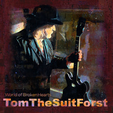 "Tom The Suit Forst's ""World of Broken Hearts"" World-Wide Release!"