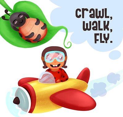 Crawl, Walk, Fly