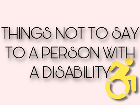 Things Not To Say To A Person With A Disability
