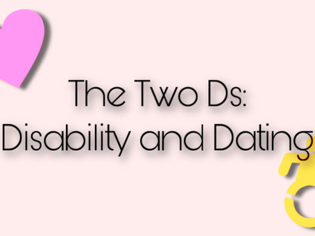 The Two Ds: Disability and Dating