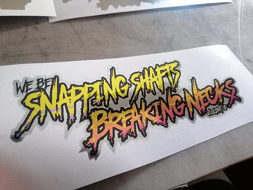 Snapping shafts breaking necks chrome
