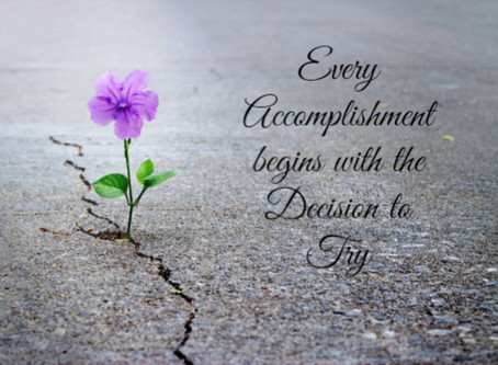 Every Accomplishment begins with the Decision to Try