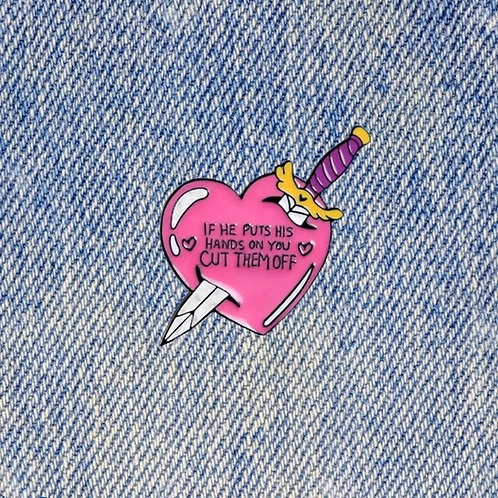 """""""If He Puts His Hands On You, Cut Them Off"""" Feminist Custom Enamel Pin"""