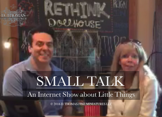 New! SMALL TALK: a LIVE Internet Show About Little Things from D. Thomas Fine Miniatures