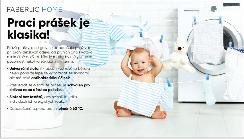 Právě prášky, a ne gely, se doporučuje používat při praní dětských oděvů od prvních dnů života a minimálně do 3 let. Mladé matky by měly věnovat pozornost několika základním kritériím: • Univerzální složení - obsah kyslíkového bělidla nejen pomůže lépe se vypořádat se skvrnami, ale má také antibakteriální účinek. • Přesvědčit se o tom, že prášek je schválen pro citlivou nebo dětskou pokožku. • Složení bez fosfátů, aby se snížilo riziko individuálních alergických reakcí. • Doporučená teplota praní nejméně 60 °C.