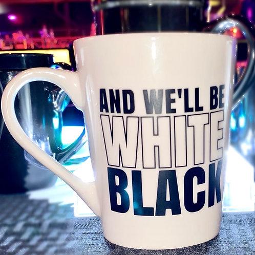 AND WE'LL BE WHITE BLACK 16oz MUG