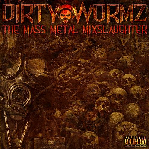 DIRTY WORMZ -THE MASS METAL MIXSLAUGHTER