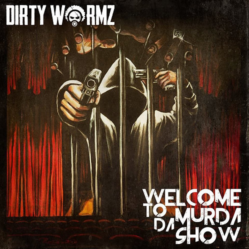 DIRTY WORMZ - WELCOME TO DA MURDA SHOW