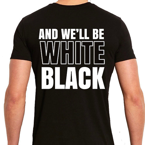 AND WE'LL BE WHITE BLACK TEE