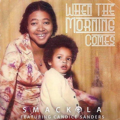 SMACKOLA- WHEN THE MORNING COMES feat.Candice Sanders