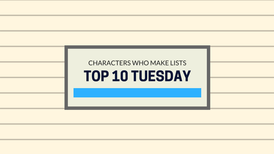 Top 10 Tuesday: Characters Who Make Lists