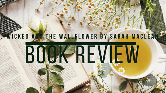 Book review of Wicked and the Wallflower by Sarah MacLean from What She's Read