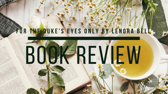 Book review of For The Duke's Eyes Only by Lenora Bell from What She's Read