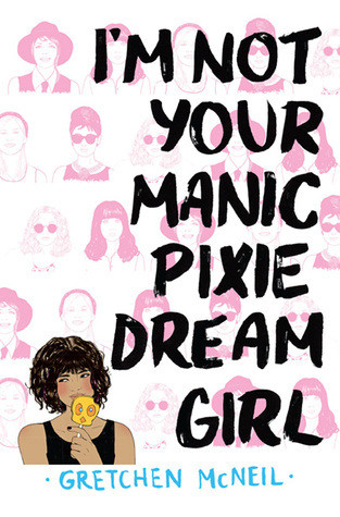 Book cover for I'm Not Your Manic Pixie Dream Girl by Gretchen McNeil