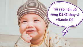 Tại sao nên bổ sung D3K2 thay vì vitamin D?