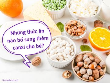 Có nên bổ sung canxi cho bé không và những thức ăn nào bổ sung thêm canxi cho bé?