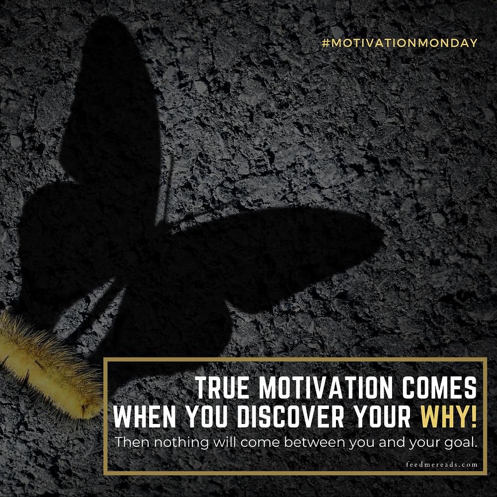 True motivation comes when you discover your WHY! Then nothing comes between you are your goal.