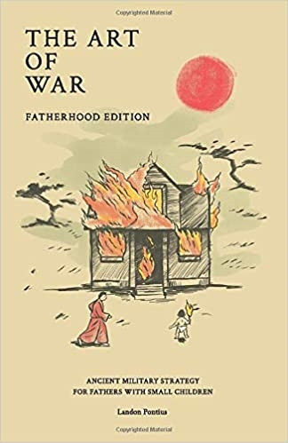 Book, the art of war fatherhood edition: ancient military strategy for fathers with small children