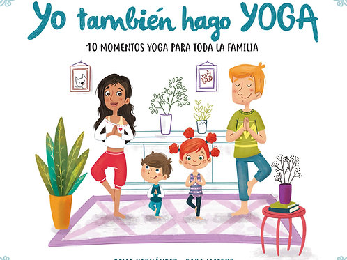 """Cuento """"Yo también hago Yoga, 10 momentos yoga para toda la familia"""""""
