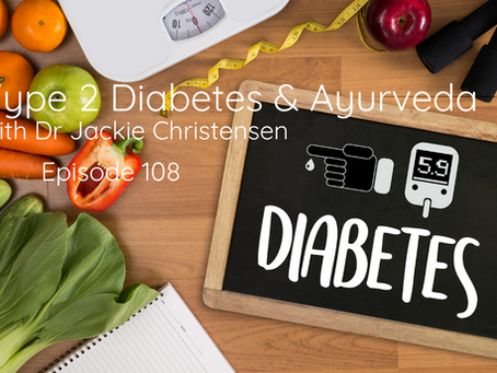 Type 2 Diabetes & Ayurveda with Dr Jackie Christensen