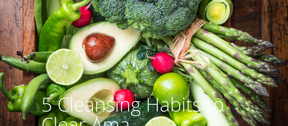 5 Cleansing Habits to Clear Ama