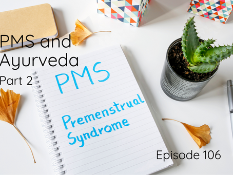 PMS and Ayurveda Part 2