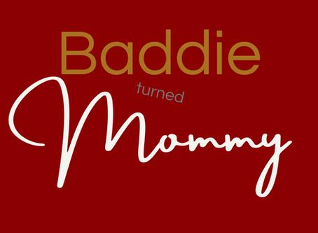 Baddie Turned Mommy