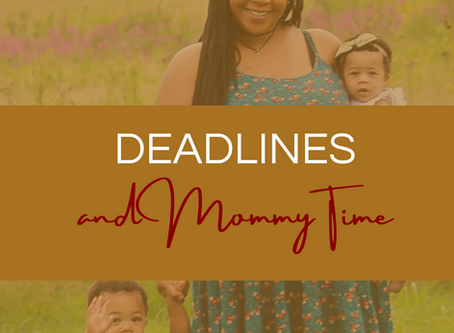 Deadlines and Mommy Time