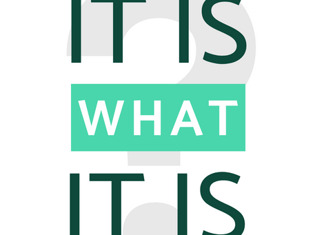 """""""It is what it is"""""""