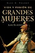 VIDA Y PASION DE GRANDES MUJERES:LAS GUERRERAS