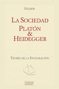 LA SOCIEDAD DE PLATON & HEIDEGGER - LARSEN